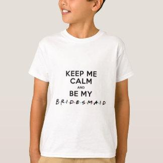 KEEP ME CALM AND BE MY BRIDESMAID T-Shirt