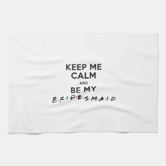 KEEP ME CALM AND BE MY BRIDESMAID TOWELS