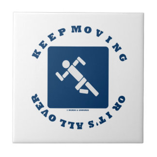 Keep Moving Or It's All Over (Pictogram Sign) Tile