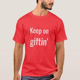 """""""Keep on Giftin'"""" T-shirt"""