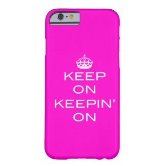 KEEP ON KEEPIN' ON - Any Color! Barely There iPhone 6 Case