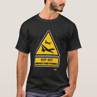 Keep out: democracy export in progress T-Shirt