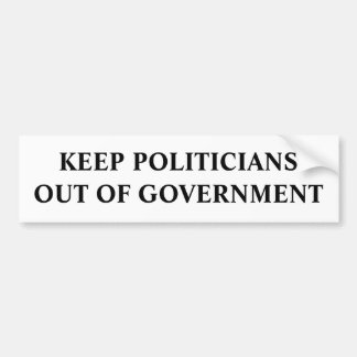 Keep Politicians Out Of Government Bumper Sticker