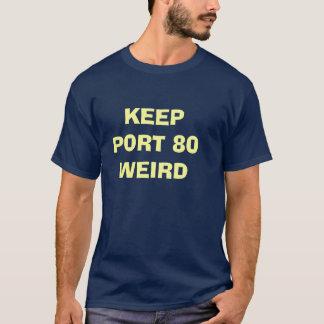 KEEP PORT 80 WEIRD T-Shirt