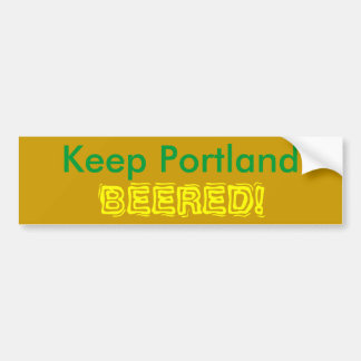 Keep Portland, BEERED! Bumper Sticker