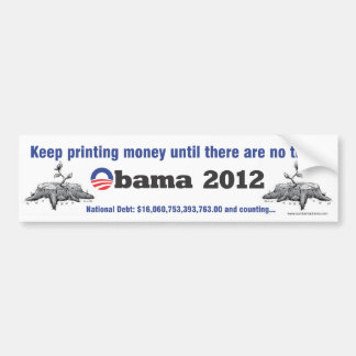 Keep printing money anti-obama bumper sticker