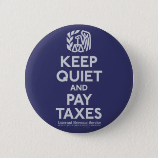 Keep Quiet and Pay Taxes Button