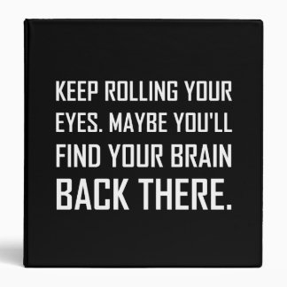Keep Rolling Eyes Find Brain 3 Ring Binder