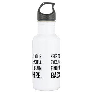 Keep Rolling Eyes Find Brain 532 Ml Water Bottle