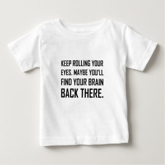 Keep Rolling Eyes Find Brain Baby T-Shirt