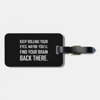 Keep Rolling Eyes Find Brain Luggage Tag