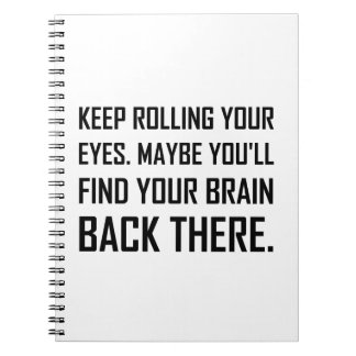 Keep Rolling Eyes Find Brain Notebooks