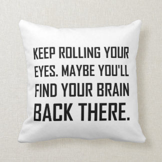 Keep Rolling Eyes Find Brain Throw Pillow