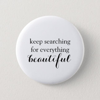 keep searching for everything beautiful button