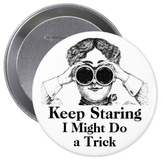 Keep Staring I Might Do a Trick Humorous 4 Inch Round Button