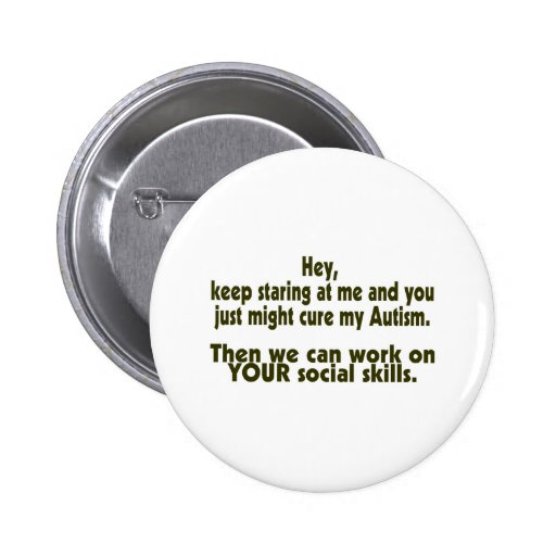 Keep Staring Then We Can Work On Your Social Skill 2 Inch Round Button