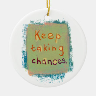 Keep taking chances stay open young at heart ceramic ornament