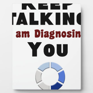 keep talking diagnosing you gift t shirt plaque