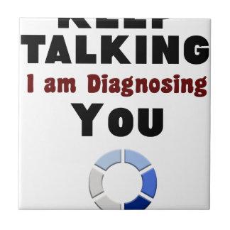 keep talking diagnosing you gift t shirt tile