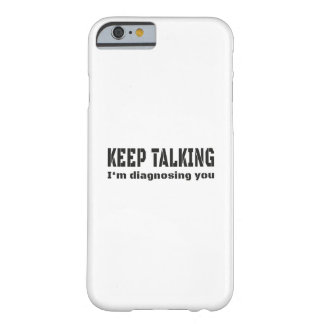 Keep talking I'm diagnosing you Barely There iPhone 6 Case