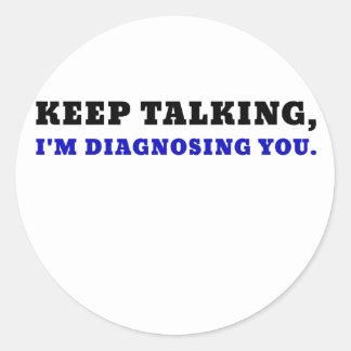 Keep Talking Im Diagnosing You Classic Round Sticker