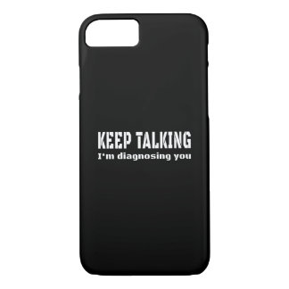 Keep talking I'm diagnosing you iPhone 7 Case