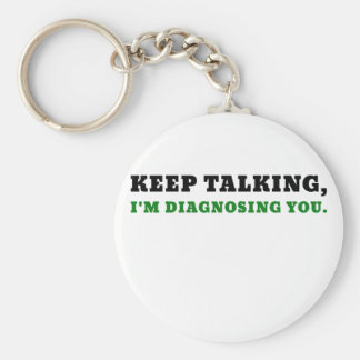 Keep Talking Im Diagnosing You Keychain
