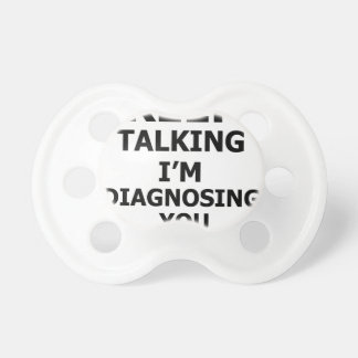 Keep Talking I'm Diagnosing You Pacifier