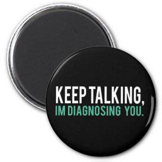 Keep Talking, I'm Diagnosing you Psychology Humor Magnet
