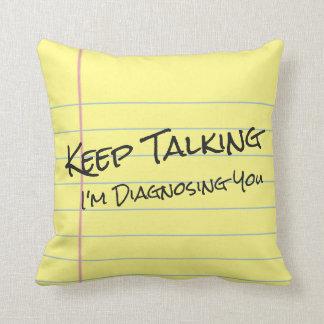 Keep Talking, I'm Diagnosing you -Therapist Pillow