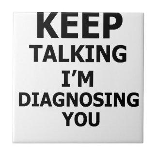 Keep Talking I'm Diagnosing You Tile