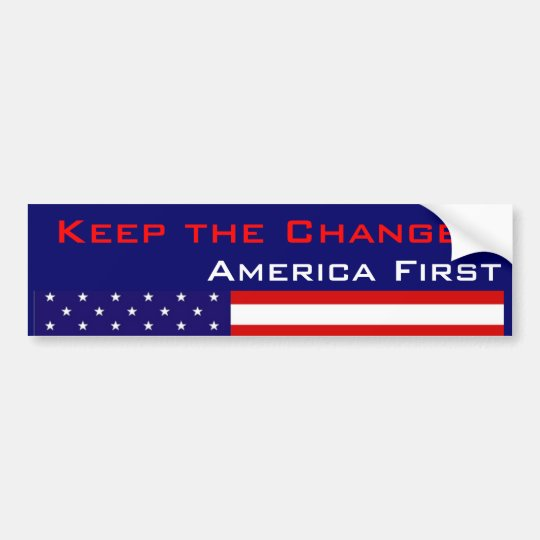 Keep the Change, America First Bumper Sticker