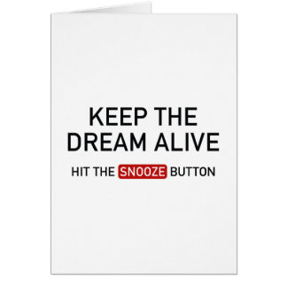 Keep The Dream Alive. Hit The Snooze Button. Card