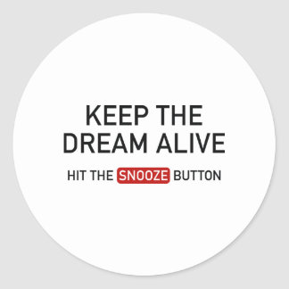 Keep The Dream Alive. Hit The Snooze Button. Round Sticker