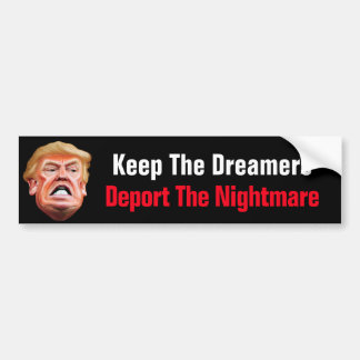 Keep The Dreamers Deport The Nightmare Anti Trump Bumper Sticker