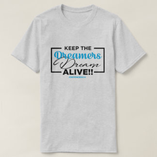 Keep the Dreamers Dream Alive DACA T-Shirt