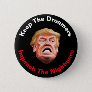 Keep The Dreamers Impeach The Nightmare Anti Trump 2 Inch Round Button