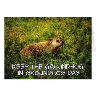 Keep the Groundhog in Groundhog Day card