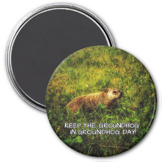 Keep the Groundhog in Groundhog Day magnet
