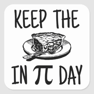 Keep The Pie in Pi Day Square Sticker