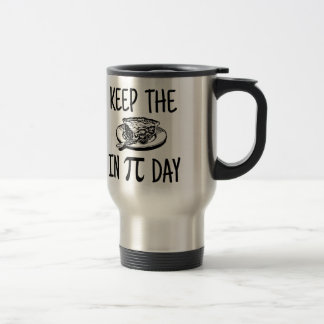 Keep The Pie in Pi Day Travel Mug