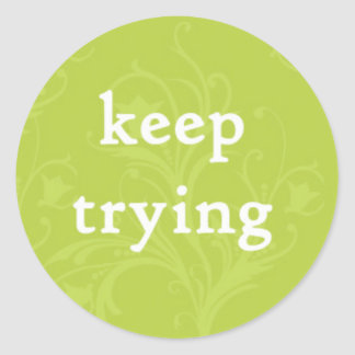 Keep Trying on a Green Background Round Sticker