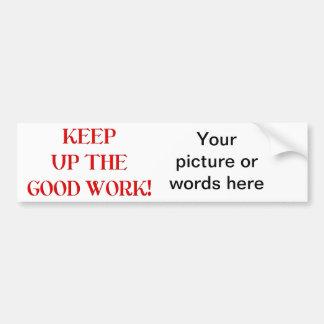 Keep up the good work! bumper sticker