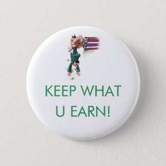 KEEP WHAT U EARN! 2 INCH ROUND BUTTON