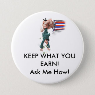 KEEP WHAT YOUEARN!Ask Me How! 3 Inch Round Button