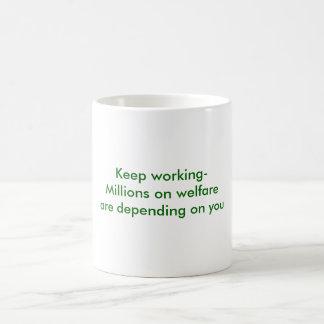 Keep working-Millions on welfare are depending ... Coffee Mug