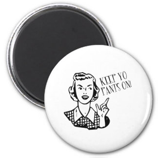 Keep Yo Pants On! - Retro Housewife 2 Inch Round Magnet