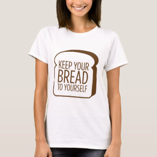 Keep Your Bread to Yourself T-Shirt