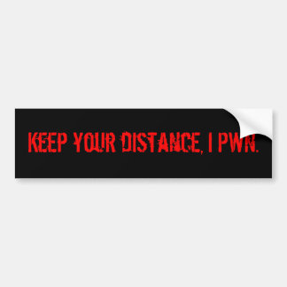 Keep your distance, I pwn. Bumper Sticker