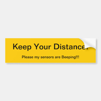 Keep Your Distance Sensors are Beeping Bumper Sticker